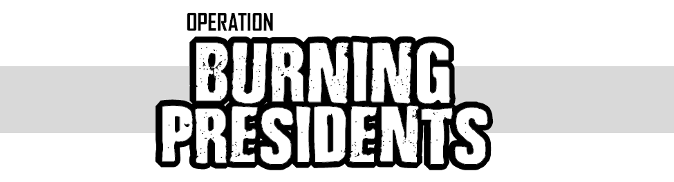 Operation: Burning Presidents